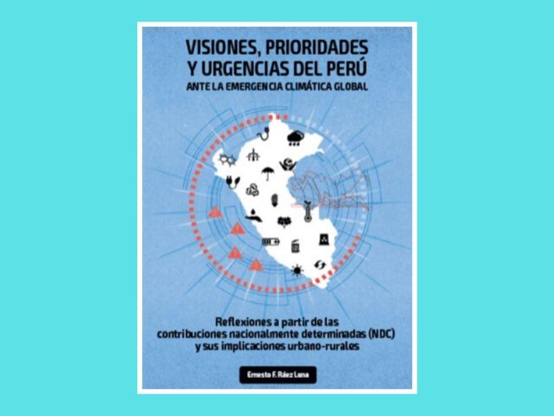 VISIONES, PRIORIDADES Y URGENCIAS DEL PERÚ ANTE LA EMERGENCIA CLIMÁTICA GLOBAL